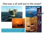 how was a oil well put in the ocean
