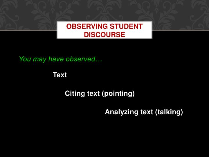 Observing Student Discourse