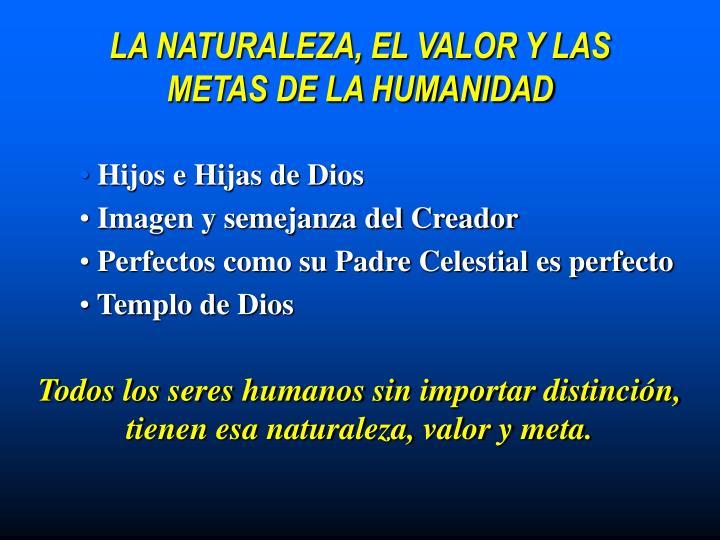 LA NATURALEZA, EL VALOR Y LAS METAS DE LA HUMANIDAD