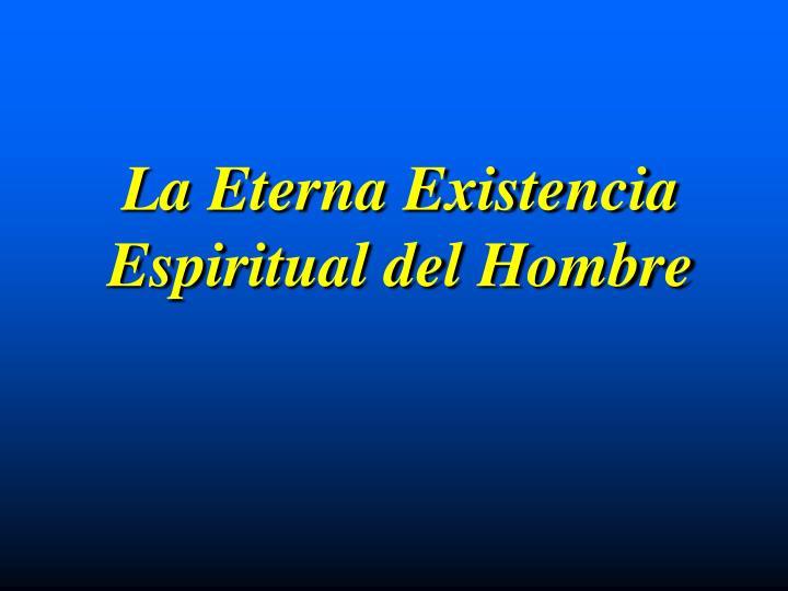 La Eterna Existencia Espiritual del Hombre