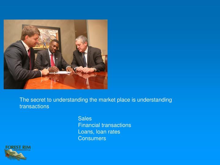 The secret to understanding the market place is understanding