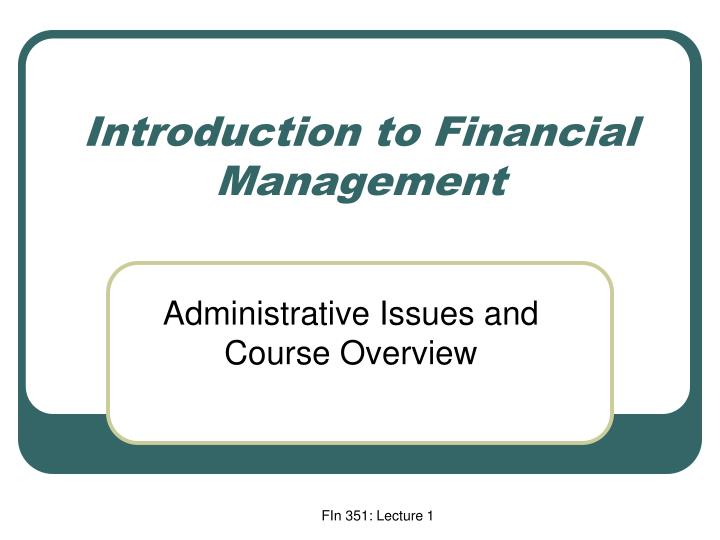 syllabus introduction of financial management Financial management – syllabus this course will deal with the basics of financial management, especially, introduction to financial management.