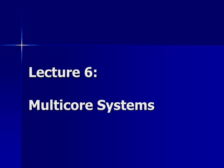 Lecture 6 multicore systems