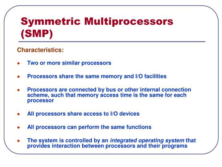 Symmetric Multiprocessors (SMP)