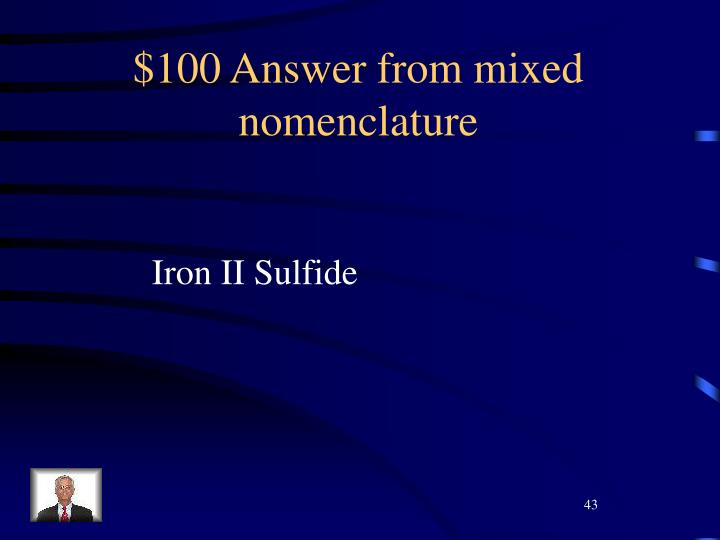 $100 Answer from mixed nomenclature