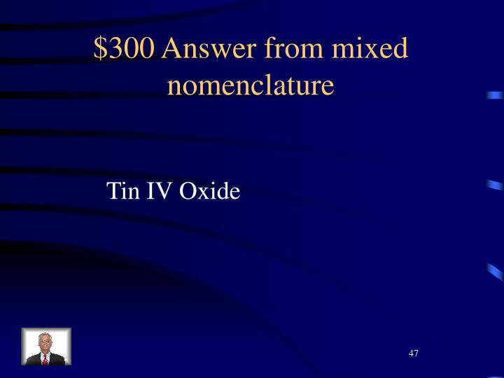 $300 Answer from mixed nomenclature
