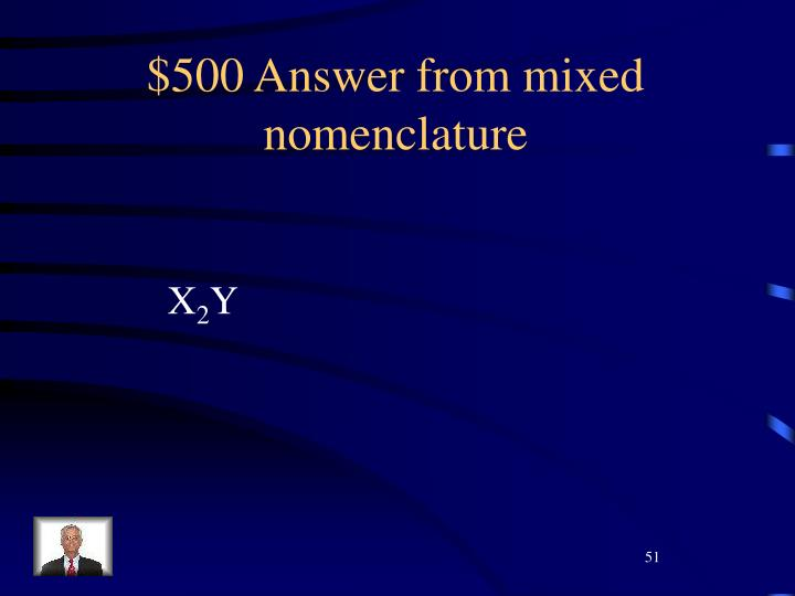 $500 Answer from mixed nomenclature