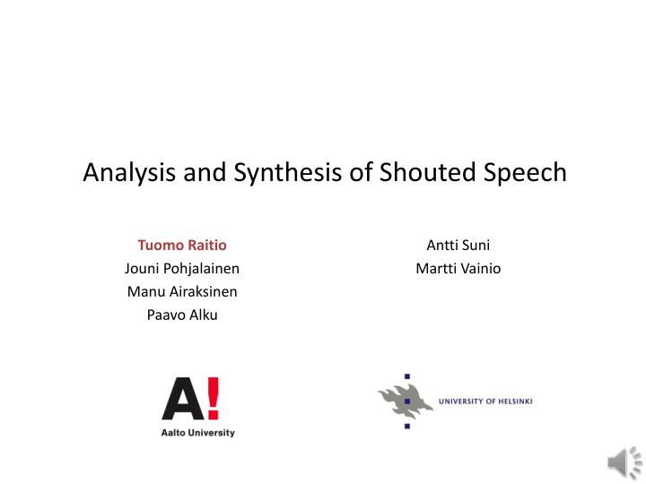 analysis and synthesis of shouted speech n.