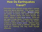 how do earthquakes travel