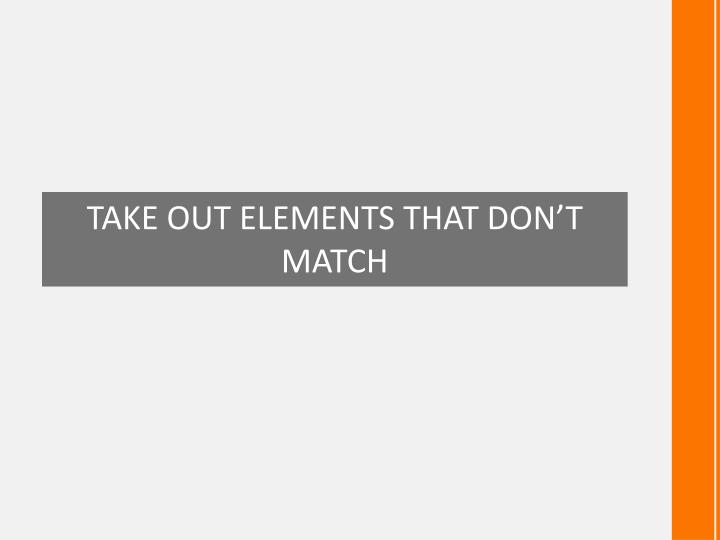 TAKE OUT ELEMENTS THAT DON'T MATCH