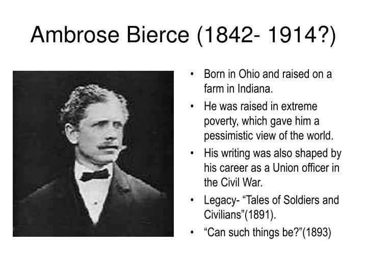 Ambrose Bierce (1842- 1914?)