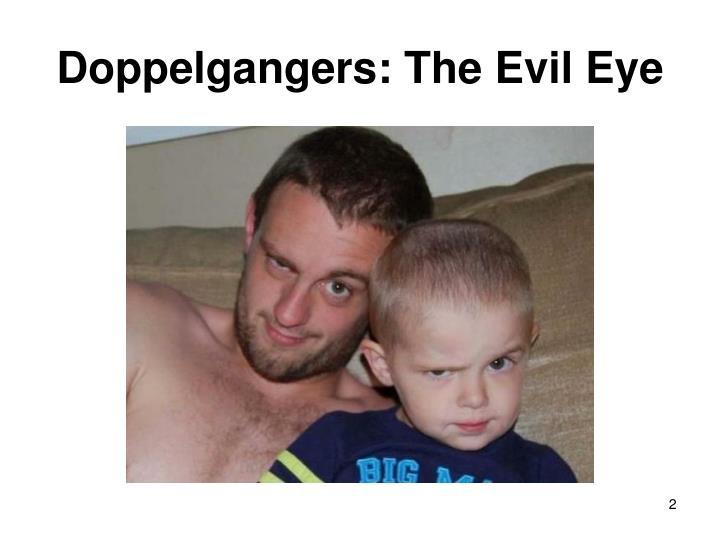 Doppelgangers the evil eye