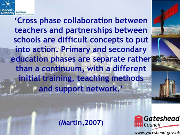'Cross phase collaboration between teachers and partnerships between schools are difficult concepts to put