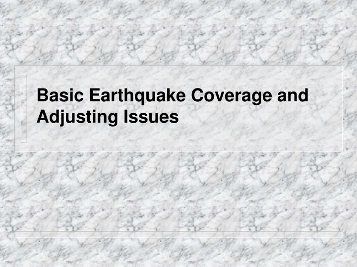 basic earthquake coverage and adjusting issues n.