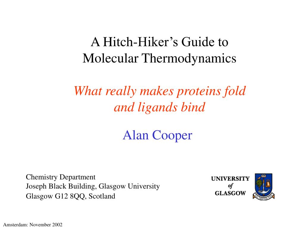PPT - A Hitch-Hiker's Guide to Molecular Thermodynamics What really makes  proteins fold and ligands bind PowerPoint Presentation - ID:6413337