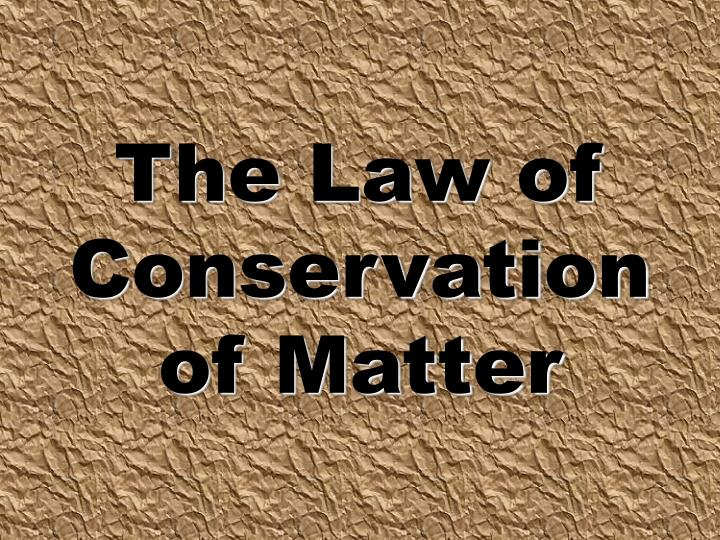 PPT - The Law of Conservation of Matter PowerPoint ...