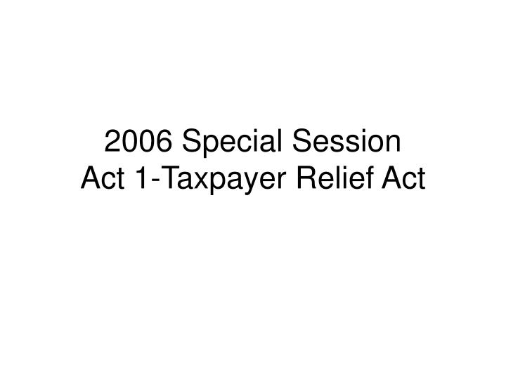 2006 special session act 1 taxpayer relief act n.