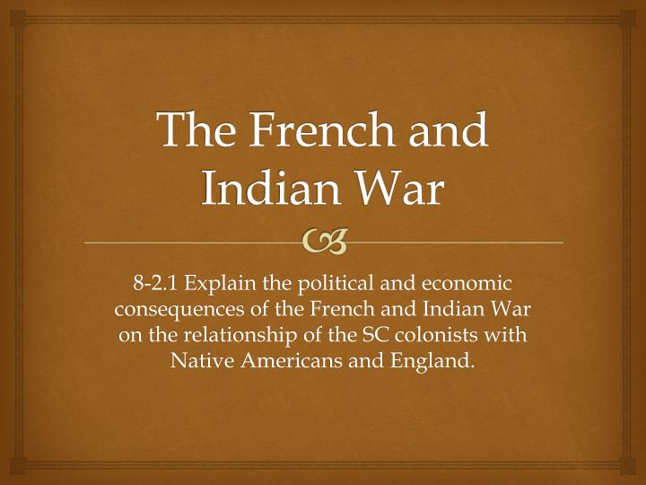 a history of the french and indian war as a cause of the american revolution Page 19 chapter 5 the french and indian war t he english came to the new world and established farms and towns along the atlantic coastline they cleared away the trees and chased the native americans deeper into the woods.