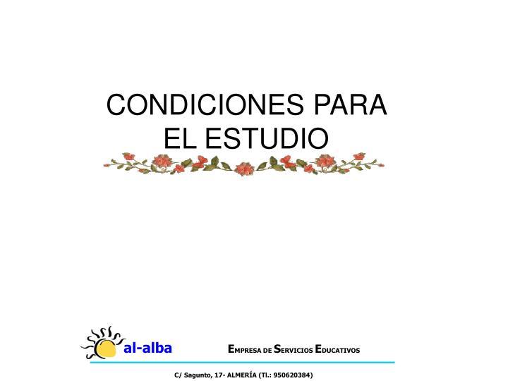 CONDICIONES PARA EL ESTUDIO