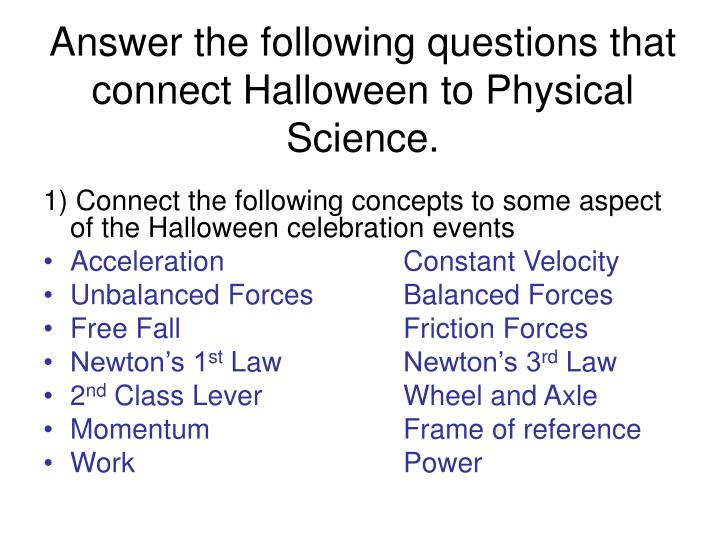 Answer the following questions that connect Halloween to Physical Science.