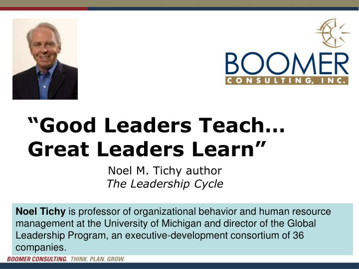 Good leaders teach great leaders learn