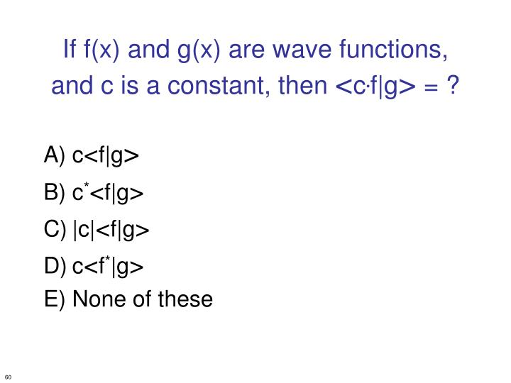 If f(x) and g(x) are wave functions, and c is a constant, then