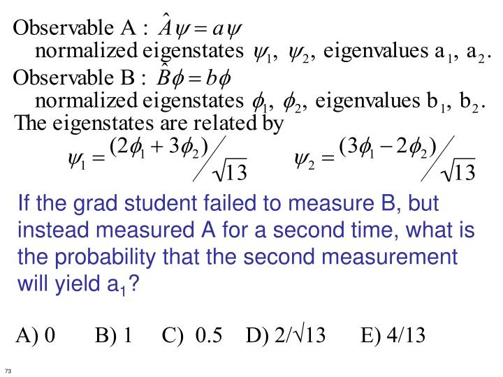If the grad student failed to measure B, but instead measured A for a second time, what is the probability that the second measurement will yield a