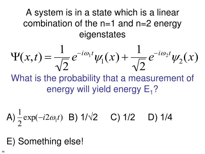 A system is in a state which is a linear combination of the n=1 and n=2 energy eigenstates