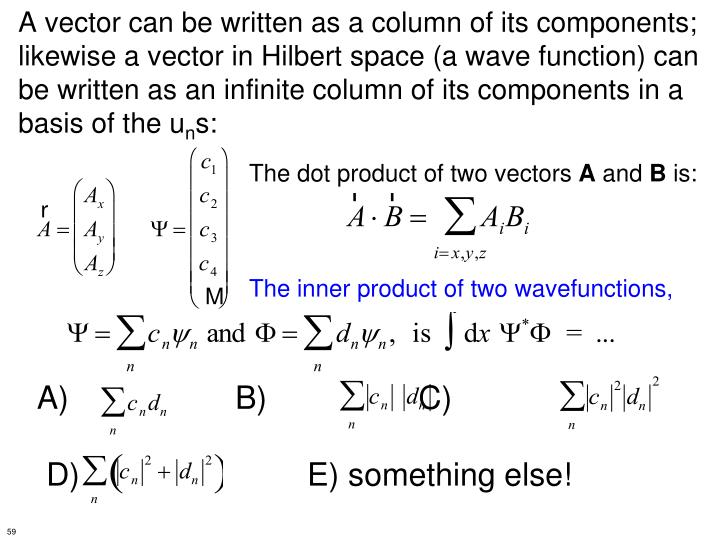A vector can be written as a column of its components; likewise a vector in Hilbert space (a wave function) can be written as an infinite column of its components in a basis of the