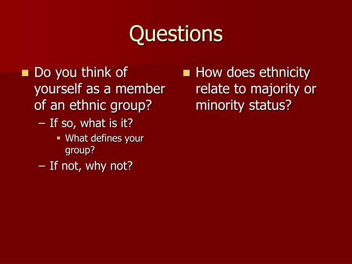 Do you think of yourself as a member of an ethnic group?