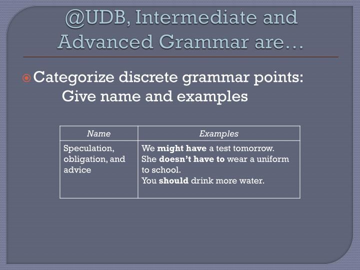 @UDB, Intermediate and Advanced Grammar are…