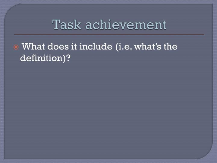 Task achievement
