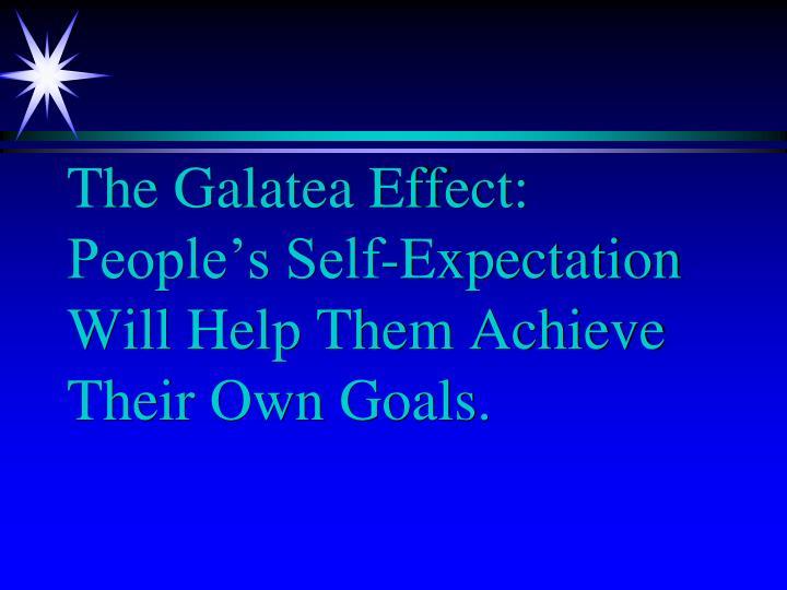 The Galatea Effect: