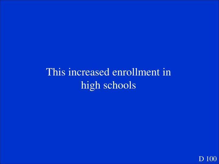 This increased enrollment in high schools
