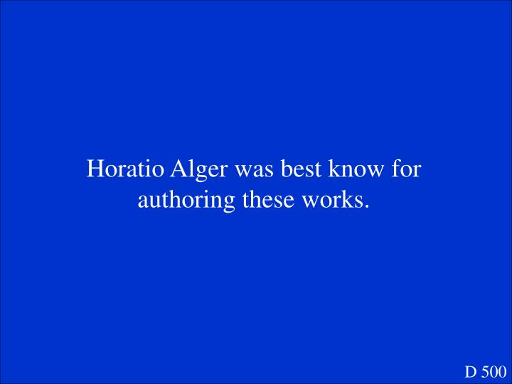 Horatio Alger was best know for authoring these works.