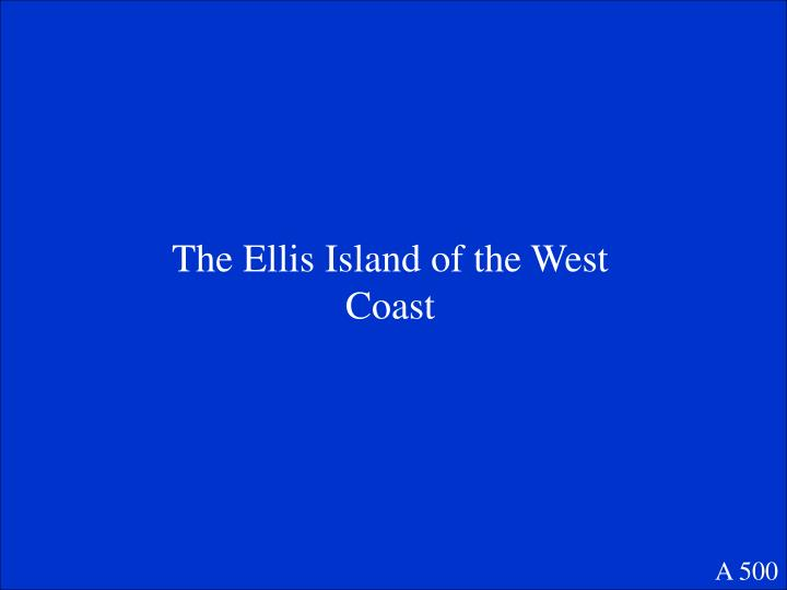 The Ellis Island of the West Coast