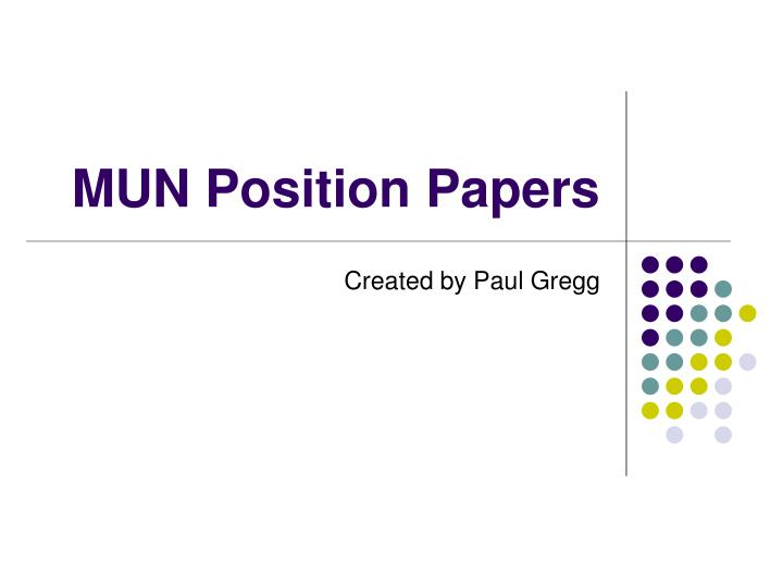 mun position paper The following is an example of a strong position paper submitted to a conference in 2012 notice that each issue to be discussed was written on for one full page and a works cited was included.