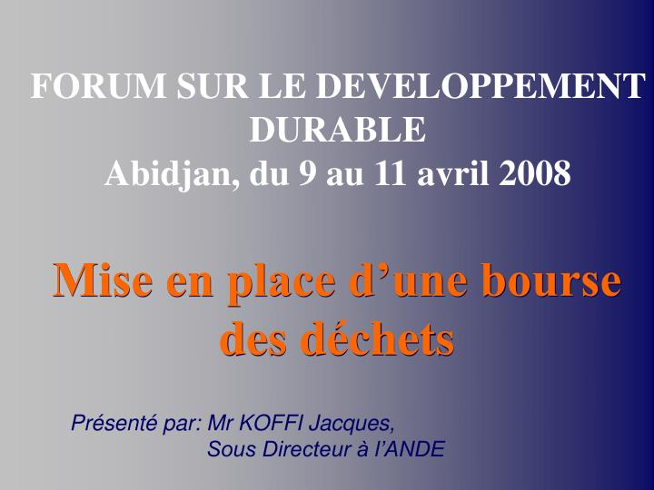 855925e97040 PPT - FORUM SUR LE DEVELOPPEMENT DURABLE Abidjan, du 9 au 11 avril ...
