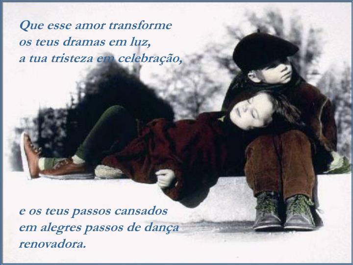 Que esse amor transforme