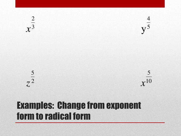 Examples:  Change from exponent form to radical form