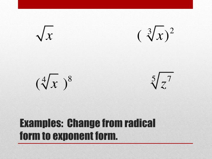 Examples:  Change from radical form to exponent form.