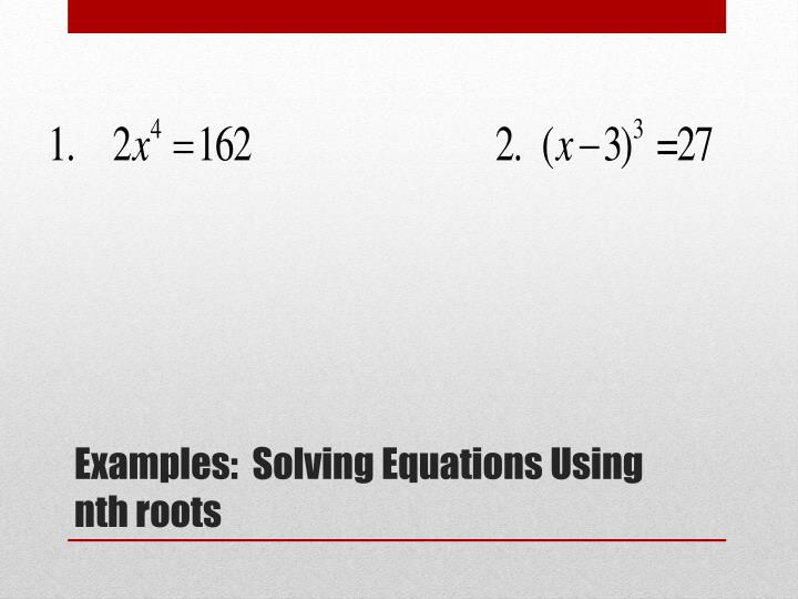 Examples:  Solving Equations Using nth roots