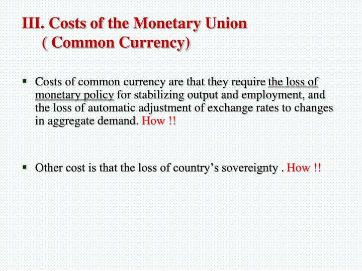 Costs of common currency are that they require