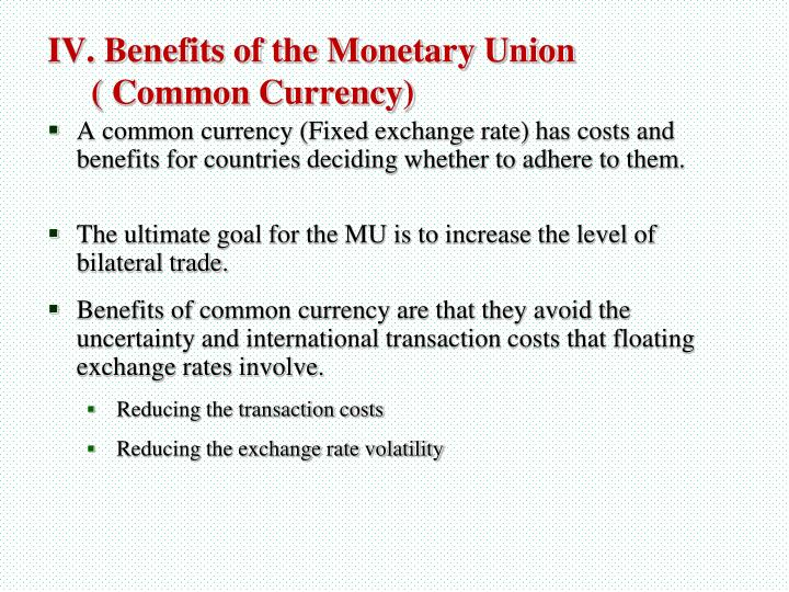 A common currency (Fixed exchange rate) has costs and benefits for countries deciding whether to adhere to them.