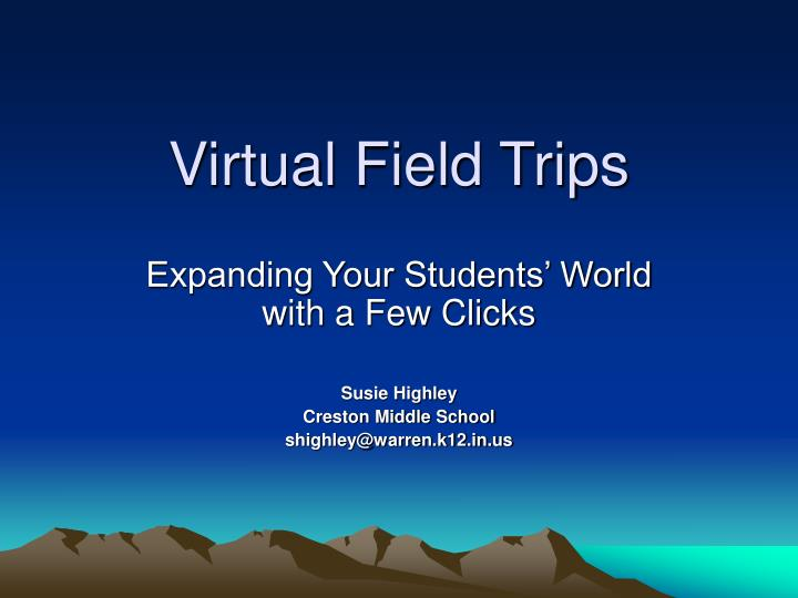 the virtual field trips essay I have found virtual field trips videos a valuable piece in many areas i use an interactive white board on a daily basis and have been able to link the videos into the flip charts making access to them very easy during the lesson.