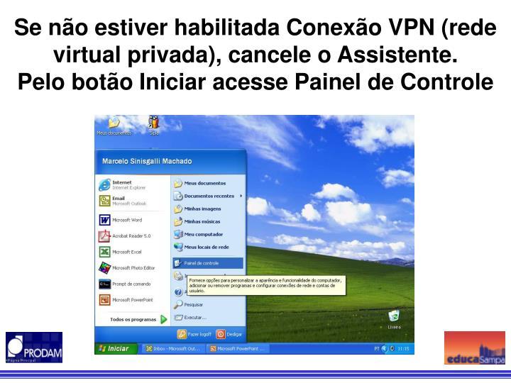 Se não estiver habilitada Conexão VPN (rede virtual privada), cancele o Assistente.