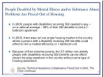 people disabled by mental illness and or substance abuse problems are priced out of housing