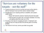 services are voluntary for the tenants not the staff