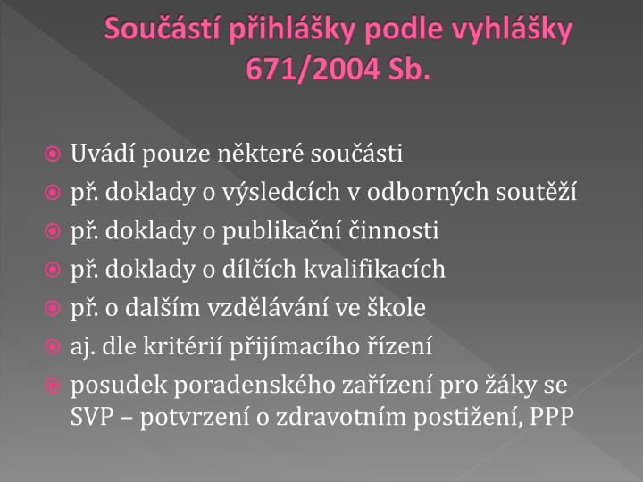 Součástí přihlášky podle vyhlášky 671/2004 Sb.