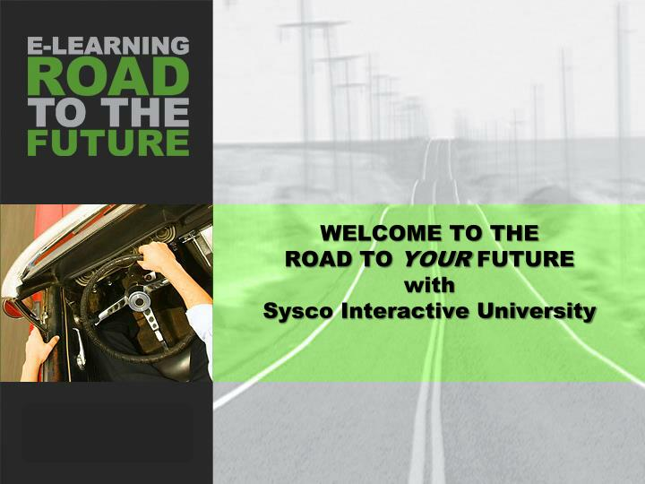 welcome to the road to your future with sysco interactive university n.